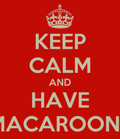 Poster: KEEP CALM AND HAVE MACAROONS