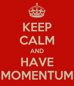 Poster: KEEP CALM AND HAVE MOMENTUM