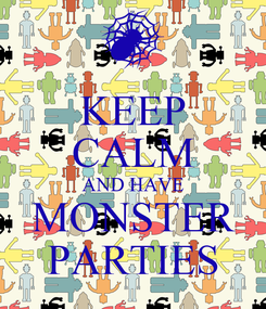 Poster: KEEP CALM AND HAVE MONSTER PARTIES