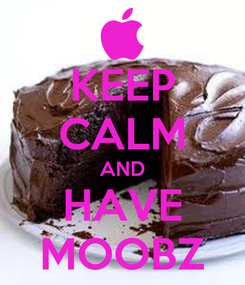 Poster: KEEP CALM AND HAVE MOOBZ