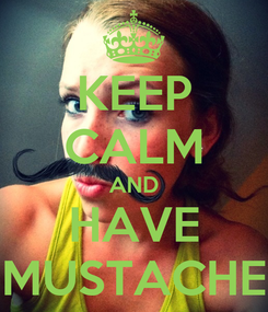 Poster: KEEP CALM AND HAVE MUSTACHE