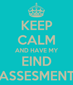 Poster: KEEP CALM AND HAVE MY EIND ASSESMENT