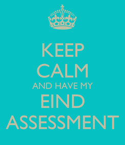 Poster: KEEP CALM AND HAVE MY EIND ASSESSMENT
