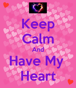 Poster: Keep Calm And Have My  Heart