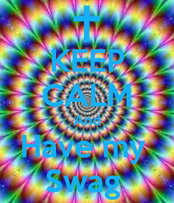 Poster: KEEP CALM And Have my  Swag
