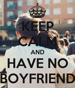 Poster: KEEP CALM AND HAVE NO BOYFRIEND