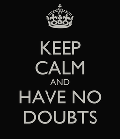 Poster: KEEP CALM AND HAVE NO DOUBTS
