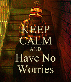 Poster: KEEP CALM AND Have No Worries