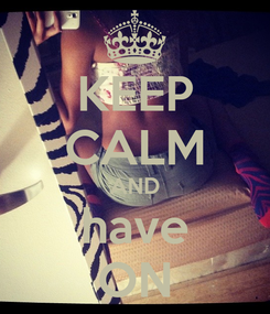 Poster: KEEP CALM AND have ON