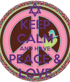 Poster: KEEP CALM AND HAVE PEACE & LOVE