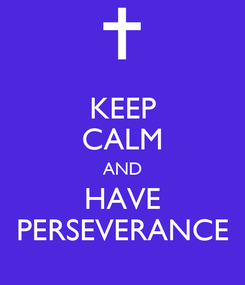 Poster: KEEP CALM AND HAVE PERSEVERANCE