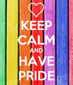 Poster: KEEP CALM AND HAVE PRIDE