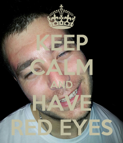 Poster: KEEP CALM AND HAVE RED EYES
