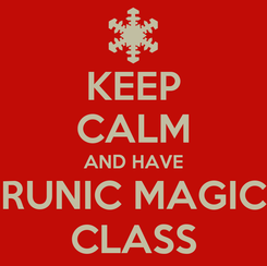 Poster: KEEP CALM AND HAVE RUNIC MAGIC CLASS