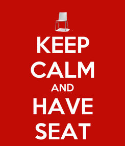 Poster: KEEP CALM AND HAVE SEAT