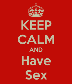 Poster: KEEP CALM AND Have Sex