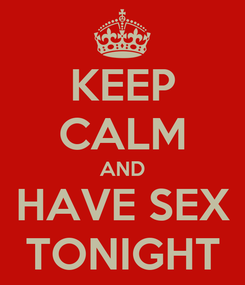 Poster: KEEP CALM AND HAVE SEX TONIGHT