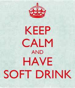 Poster: KEEP CALM AND HAVE SOFT DRINK