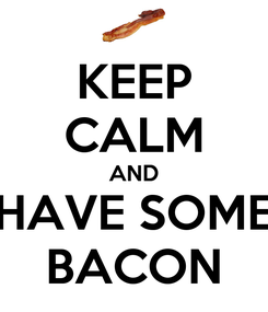 Poster: KEEP CALM AND HAVE SOME BACON