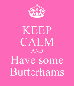 Poster: KEEP CALM AND Have some Butterhams