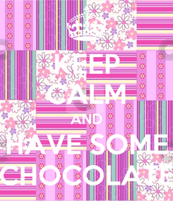 Poster: KEEP CALM AND HAVE SOME CHOCOLATE