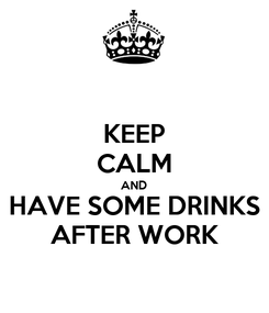 Poster: KEEP CALM AND HAVE SOME DRINKS AFTER WORK