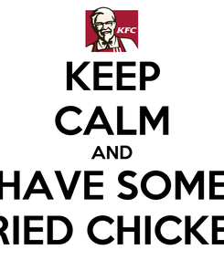 Poster: KEEP CALM AND HAVE SOME FRIED CHICKEN