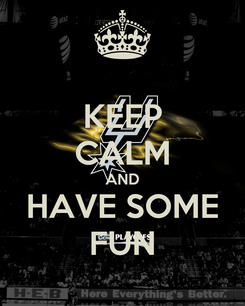 Poster: KEEP CALM AND HAVE SOME FUN