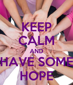 Poster: KEEP CALM AND HAVE SOME HOPE