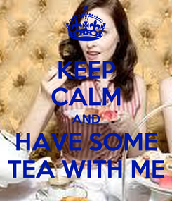 Poster: KEEP CALM AND HAVE SOME TEA WITH ME