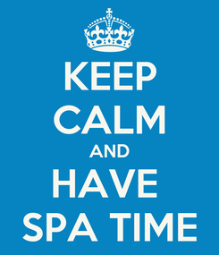 Poster: KEEP CALM AND HAVE  SPA TIME