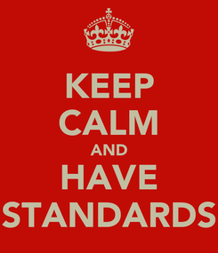 Poster: KEEP CALM AND HAVE STANDARDS