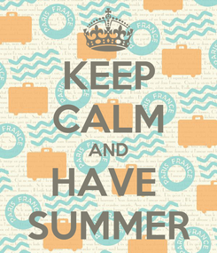 Poster: KEEP CALM AND HAVE  SUMMER