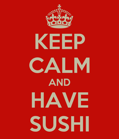 Poster: KEEP CALM AND HAVE SUSHI