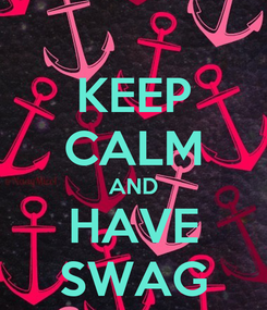 Poster: KEEP CALM AND HAVE SWAG