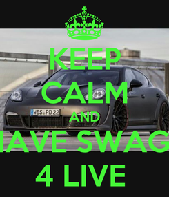 Poster: KEEP CALM AND HAVE SWAG!! 4 LIVE