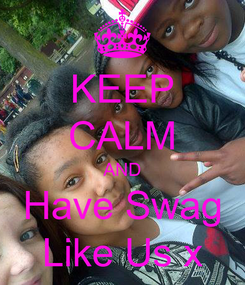 Poster: KEEP CALM AND Have Swag Like Us x