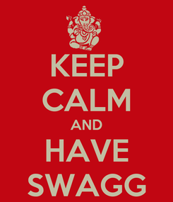 Poster: KEEP CALM AND HAVE SWAGG