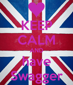 Poster: KEEP CALM AND have Swagger