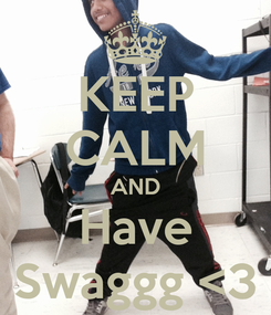 Poster: KEEP CALM AND Have Swaggg <3
