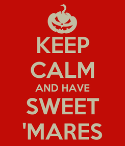 Poster: KEEP CALM AND HAVE SWEET 'MARES