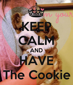 Poster: KEEP CALM AND HAVE The Cookie