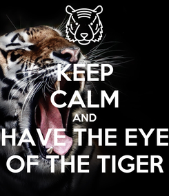 Poster: KEEP CALM AND HAVE THE EYE OF THE TIGER