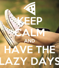Poster: KEEP CALM AND HAVE THE LAZY DAYS