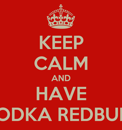 Poster: KEEP CALM AND HAVE VODKA REDBULL