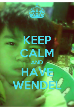 Poster: KEEP CALM AND HAVE WENDEL