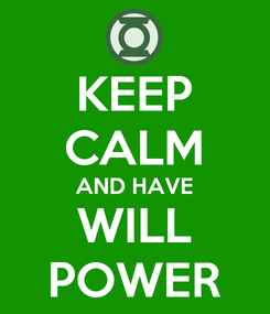 Poster: KEEP CALM AND HAVE WILL POWER