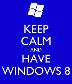 Poster: KEEP CALM AND HAVE WINDOWS 8