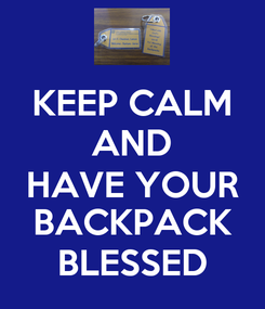 Poster: KEEP CALM AND HAVE YOUR BACKPACK BLESSED