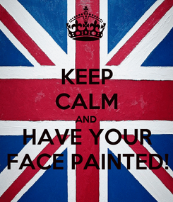 Poster: KEEP CALM AND HAVE YOUR FACE PAINTED!